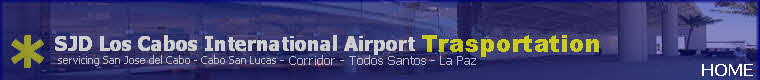 Los Cabos Mexico Airport Transportation Transfers Shuttle and car rental to Cabo San lucas San Jose del Cabo La Paz Baja California. Private and shared shuttle transportation to all hotels in Cabo.